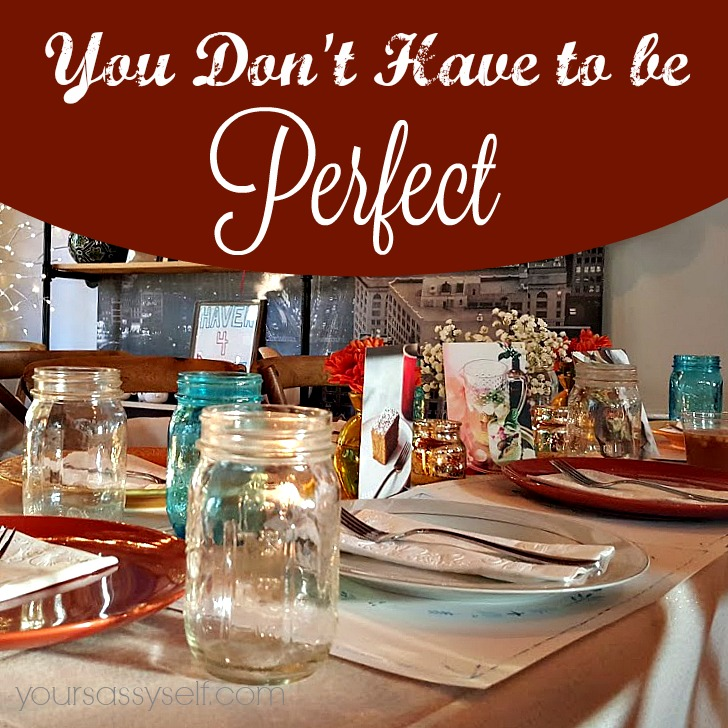 You Don't Have to be Perfect - yoursassyself.com