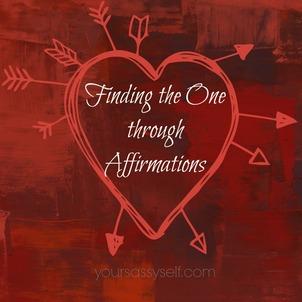 Finding The One Through Affirmations-yoursassyself.com