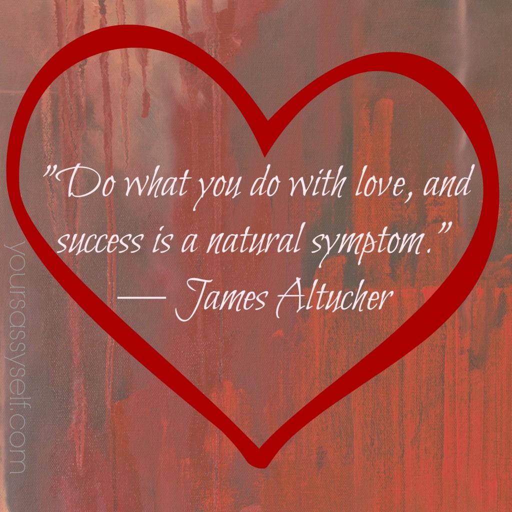 Success Natural Symptom of Love Quote - yoursassyself.com
