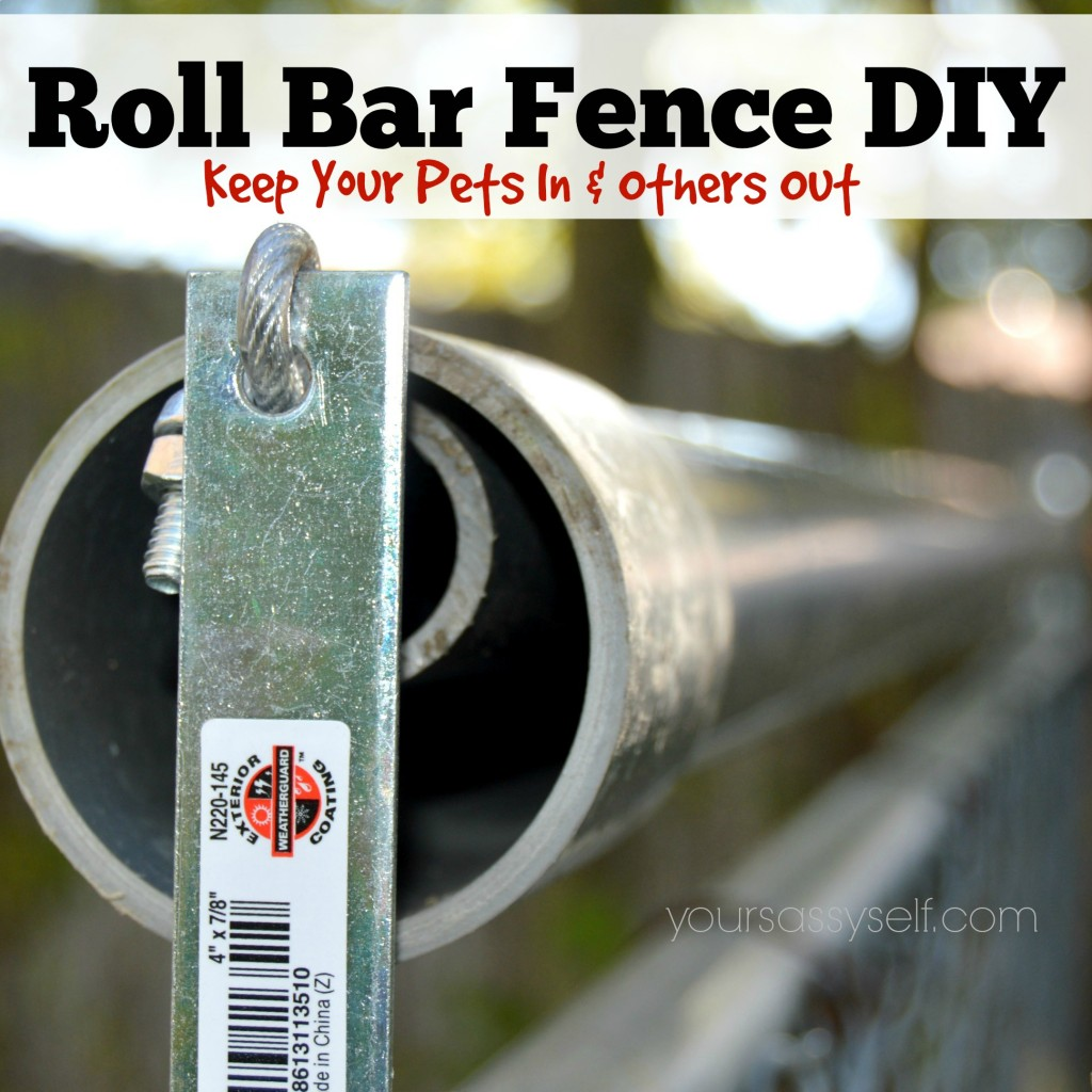 Roll Bar Fence DIY - Keep Your Pets In & Others Out