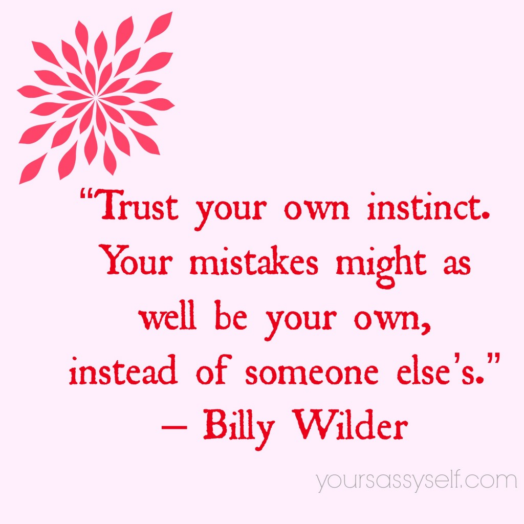 Trust Your Instinct - Billy Wilder quote - yoursassyself.com