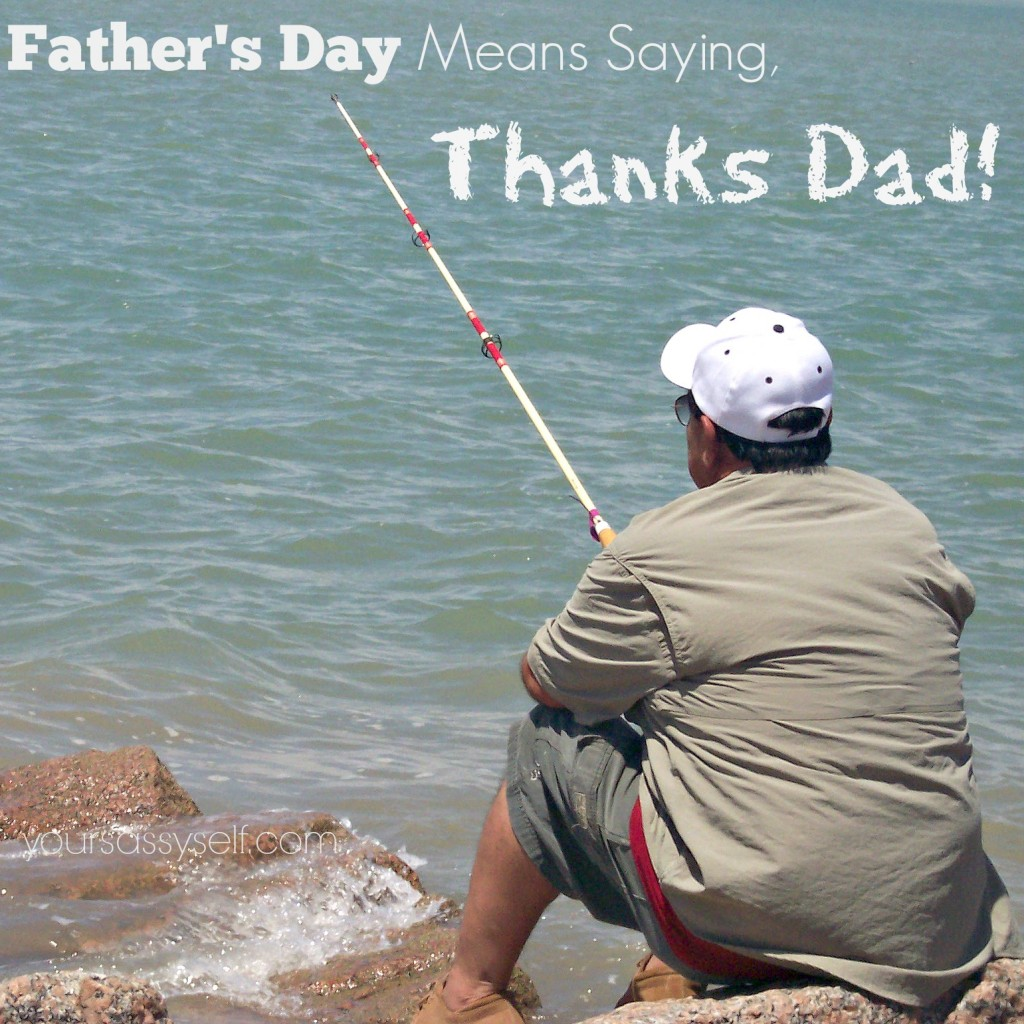 Father's Day Fishing Fun - Thanks Dad - yoursassyself.com