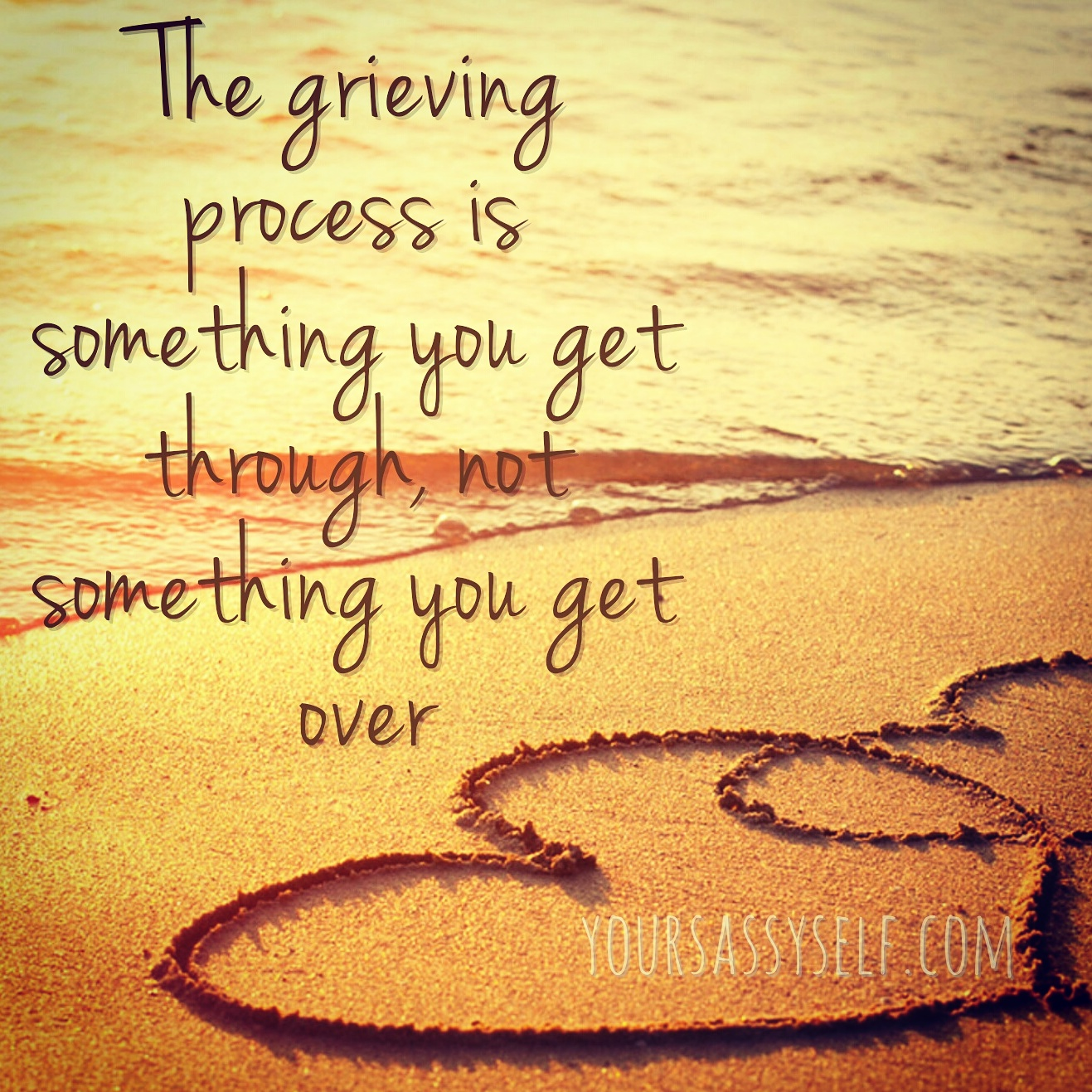 The grieving process is something you get through, not over - yoursassyself.com