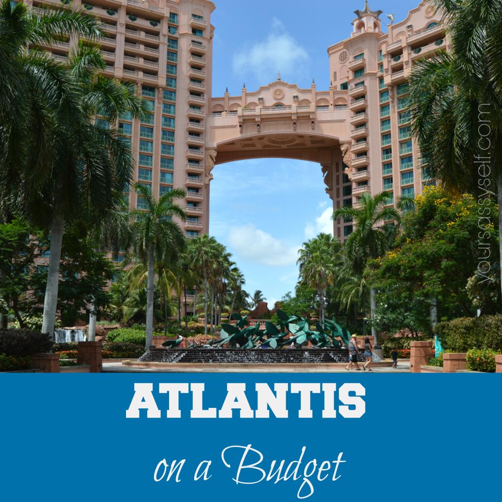 Atlantis on a Budget - yoursassyself.com