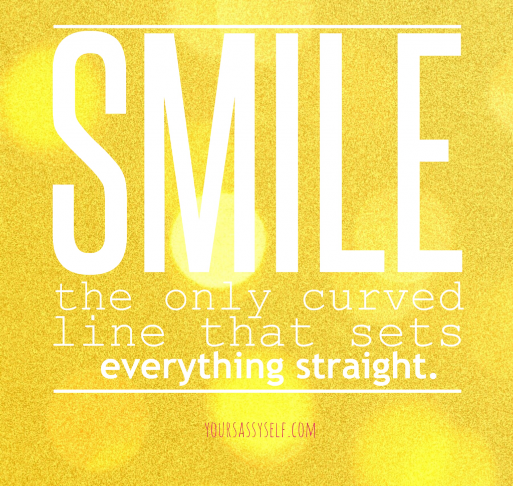 Smile, the only curved line that sets everything straight - yoursassyself.com