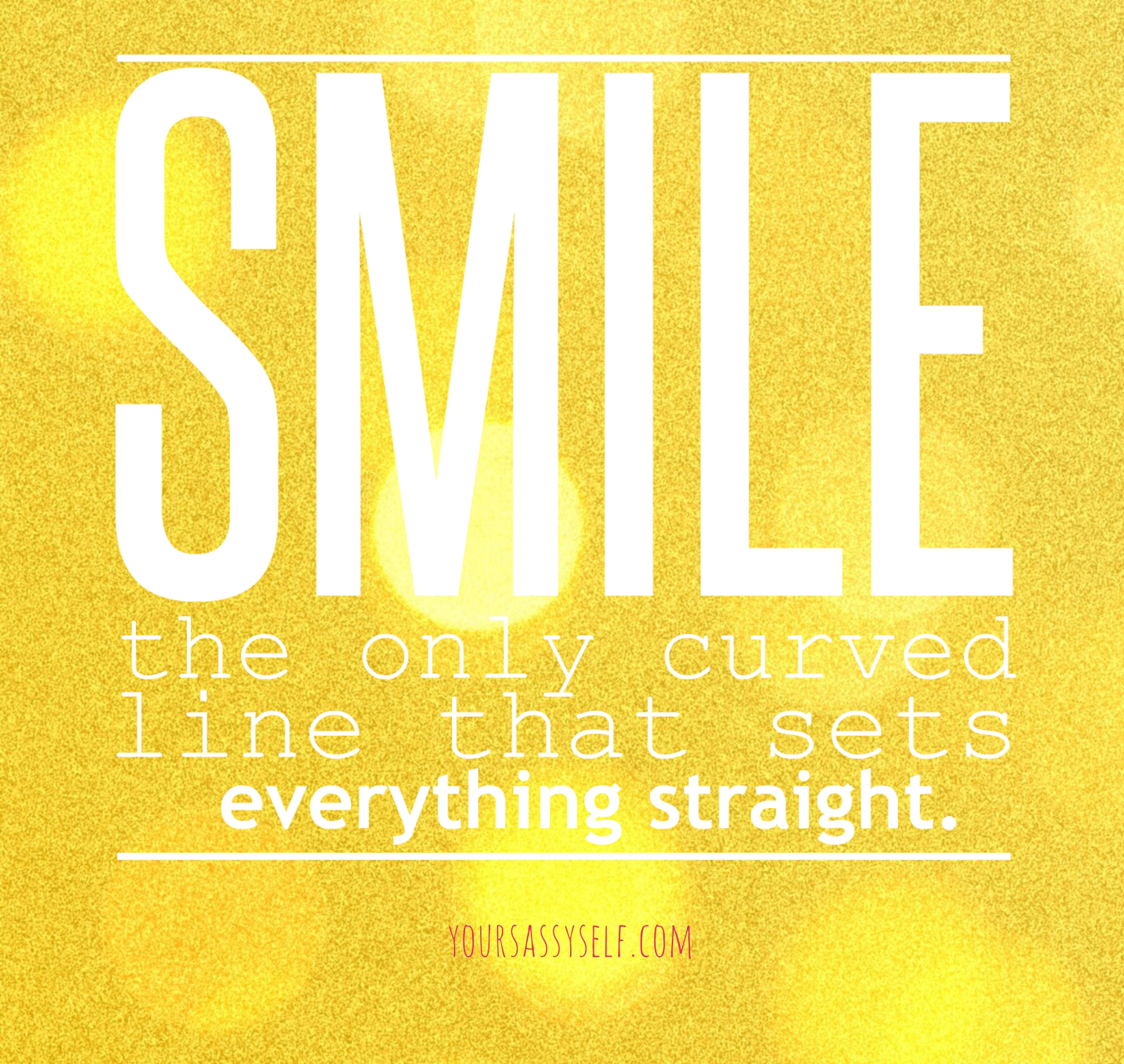 Smile the only curved line that sets everything straight - yoursassyself.com
