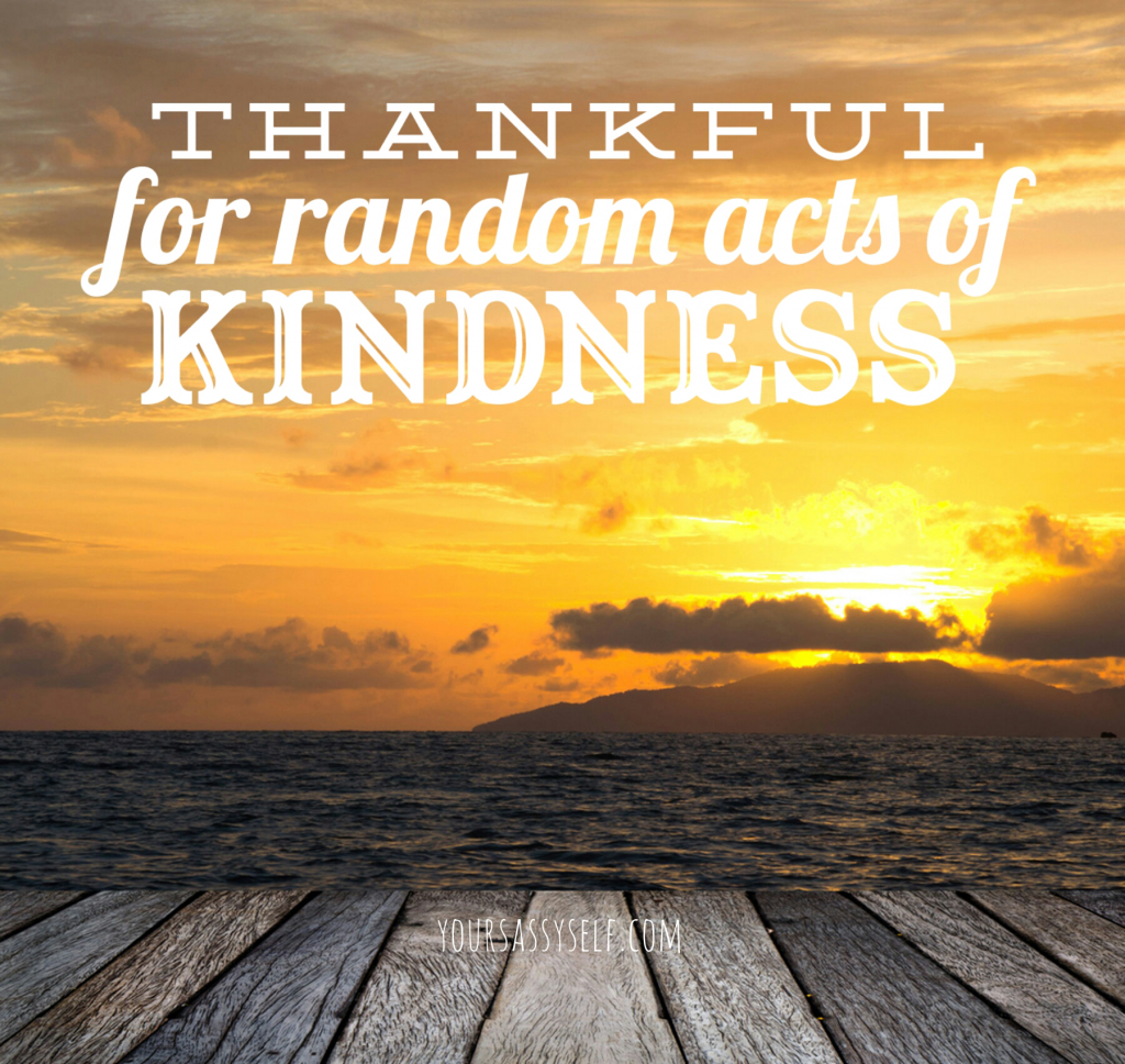 Thankful for random acts of kindness - yoursassyself.com