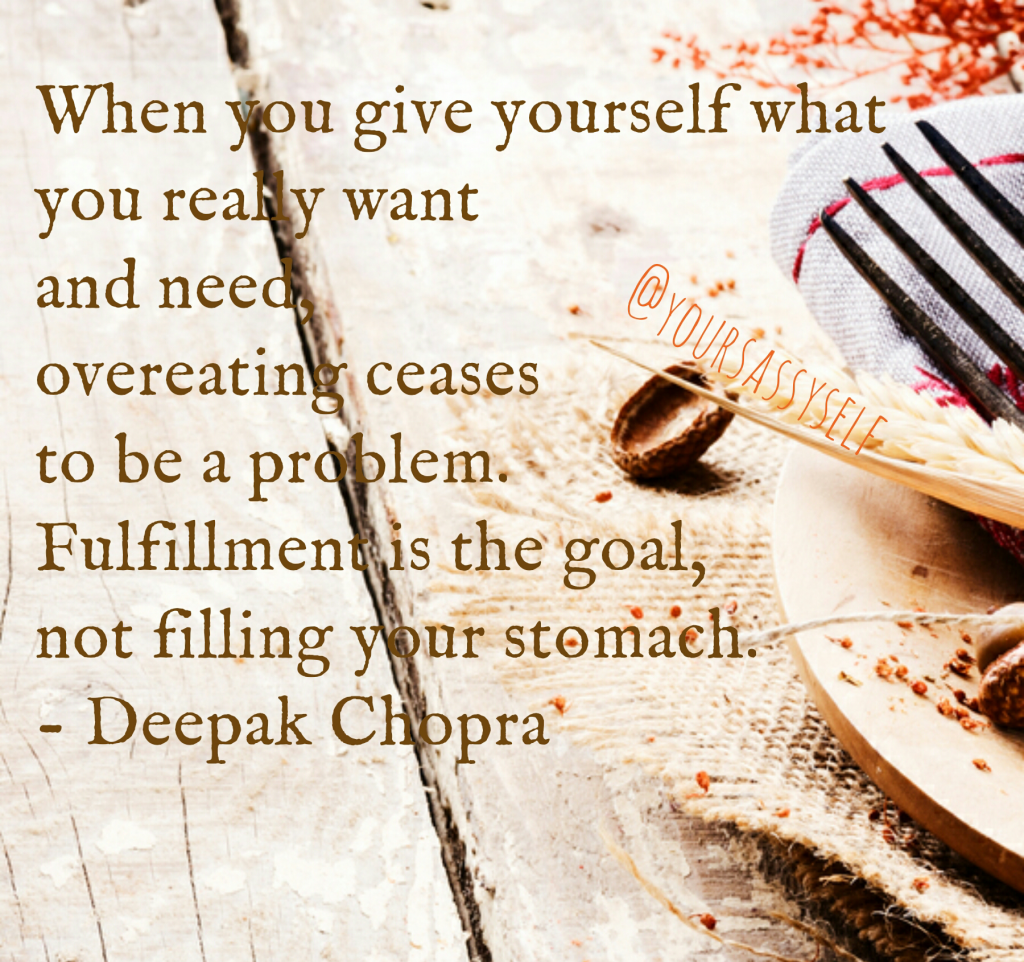 Fulfillment is the goal not filling your stomach - Deepak Chopra Quote - yoursassyself.com