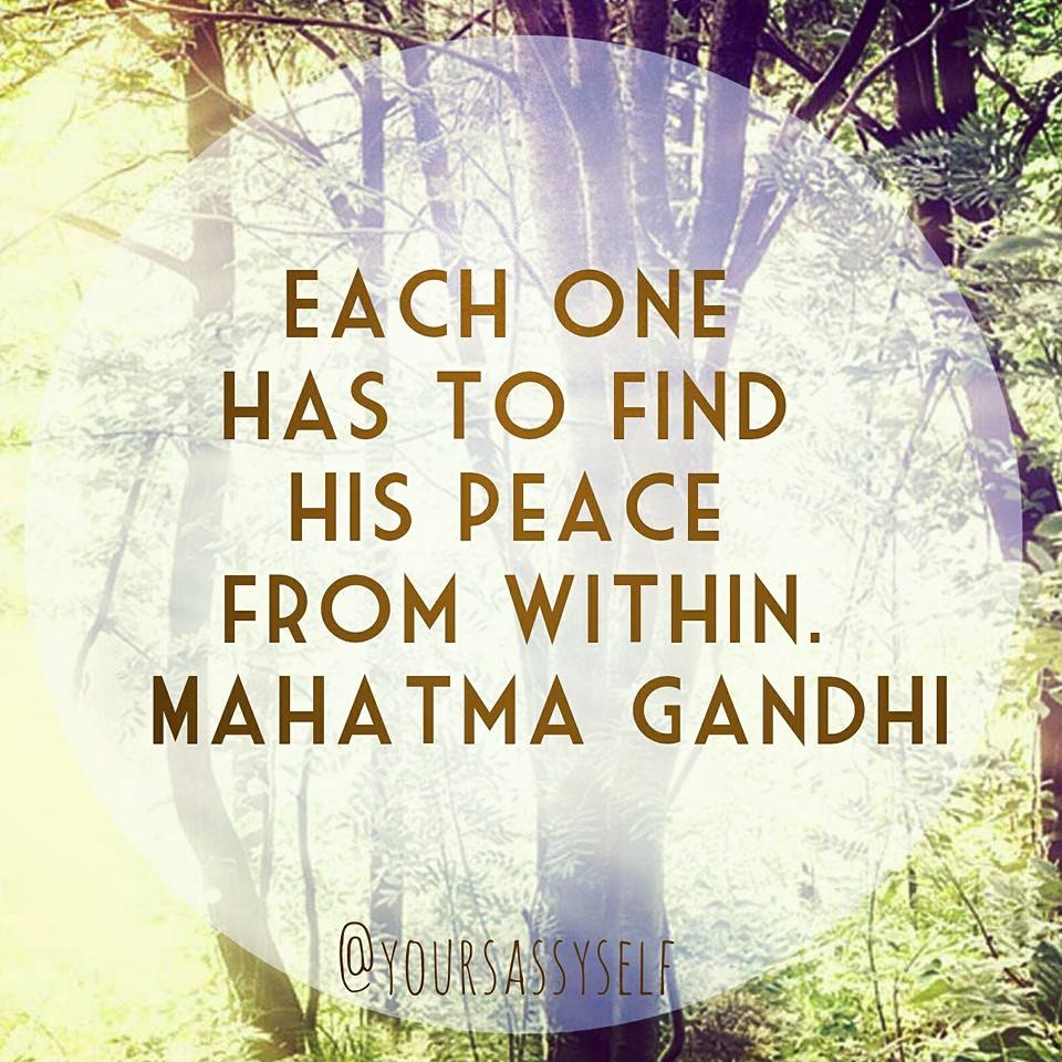 Finding the Peace Within - Mahatma Gandhi quote - yoursassyself.com