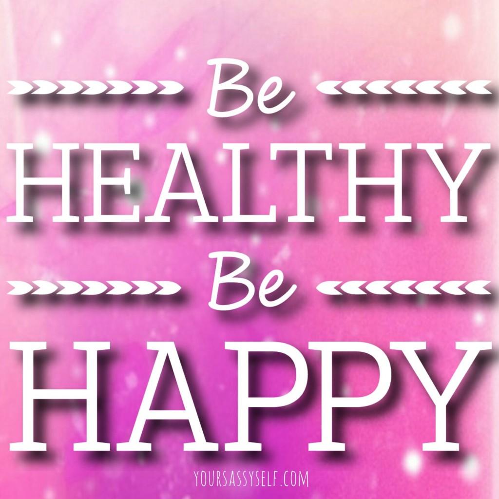 Be healthy Be happy - yoursassyself.com
