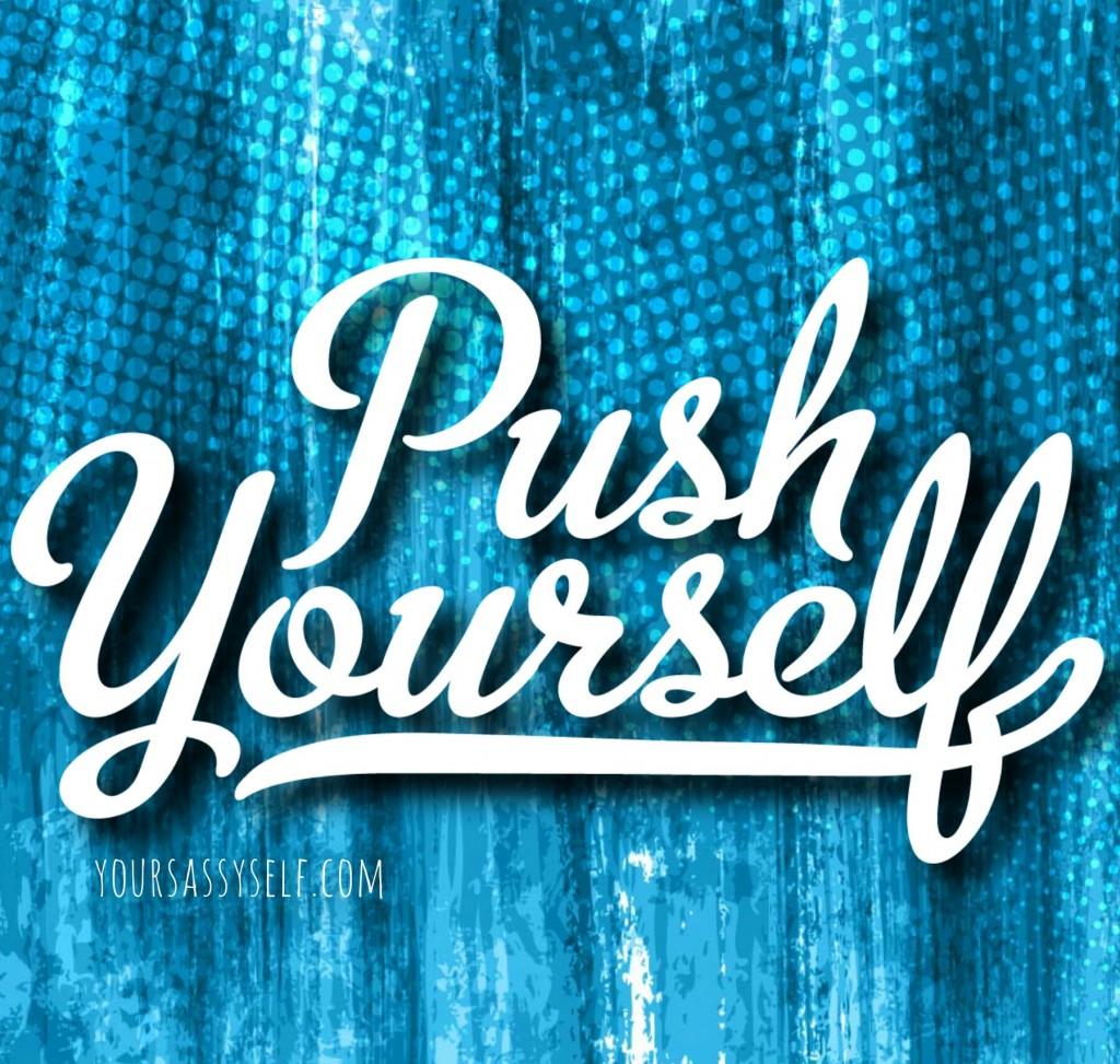 Push Yourself - yoursassyself.com