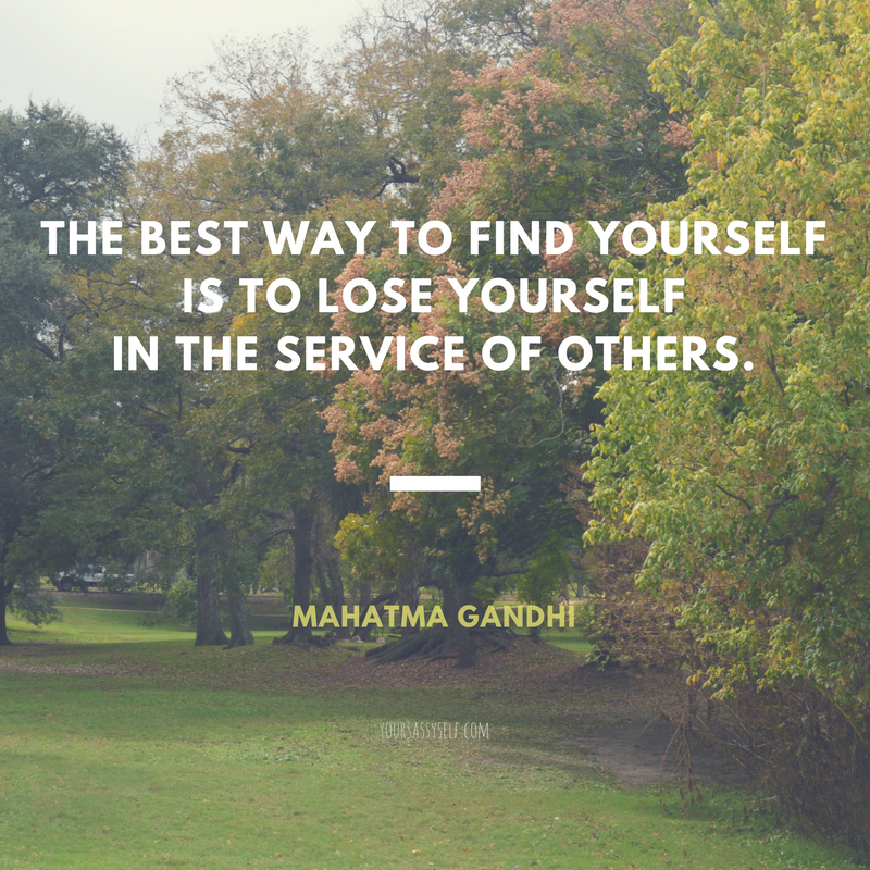 the-best-way-to-find-yourself-is-to-lose-yourself-in-the-service-of-others-mahatma-gandhi-yoursassyself-com