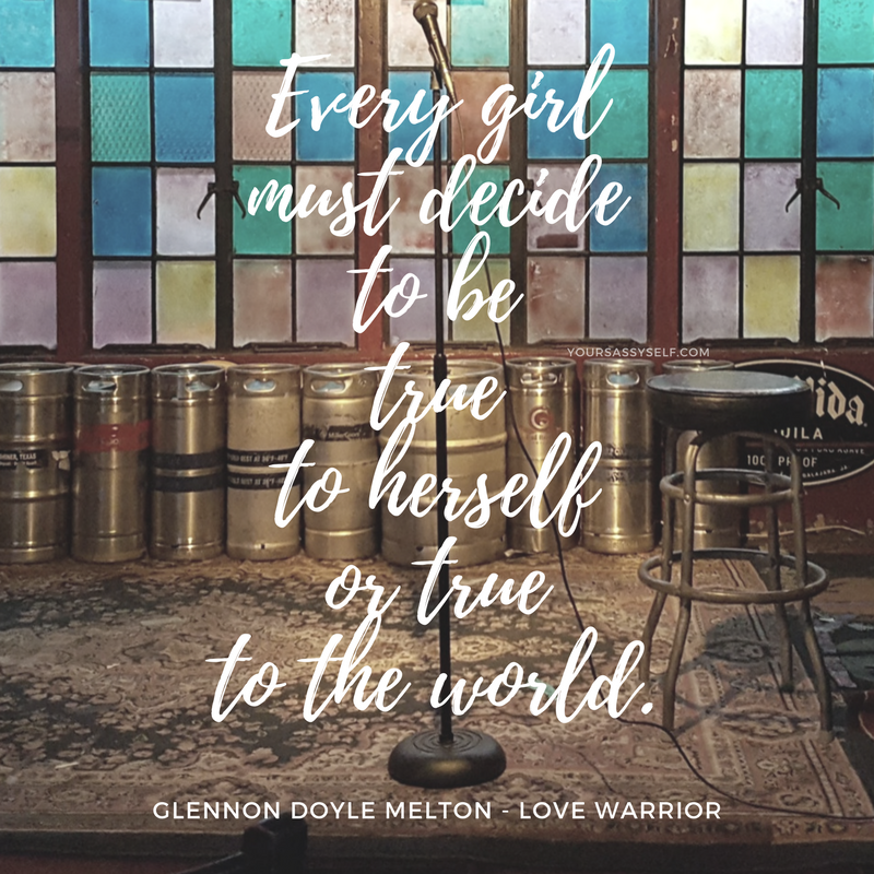 Every girl must decide to be true to herself or true to the world - Glennon Doyle Melton - yoursassyself.com