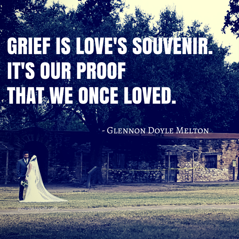 Grief is love's souvenir. It's our proof that we once loved. - Glennon Doyle Melton - yoursassyself.com (1)