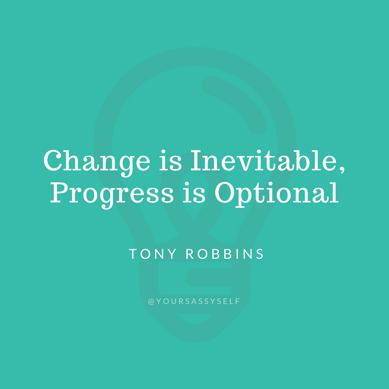 Change is Inevitable, Progress is Optional - Tony Robbins - yoursassyself.com