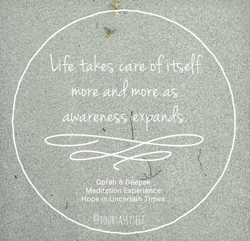 Life takes care of itself more and more as awareness expands - yoursassyself.com