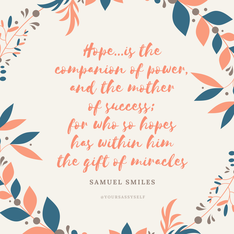 Hope... is the companion of power, and the mother of success; for who so hopes has within him the gift of miracles - Samuel Smiles - yoursassyself.com