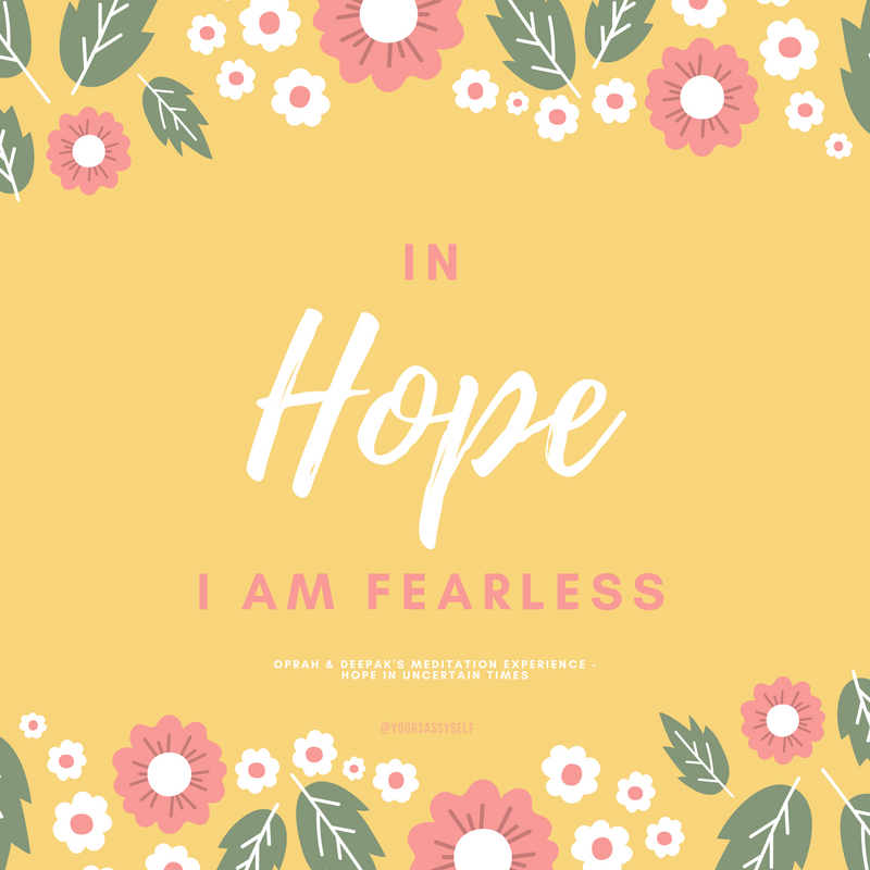 In hope I am fearless - Oprah & Deepak - Hope in Uncertain Times - yoursassyself.com