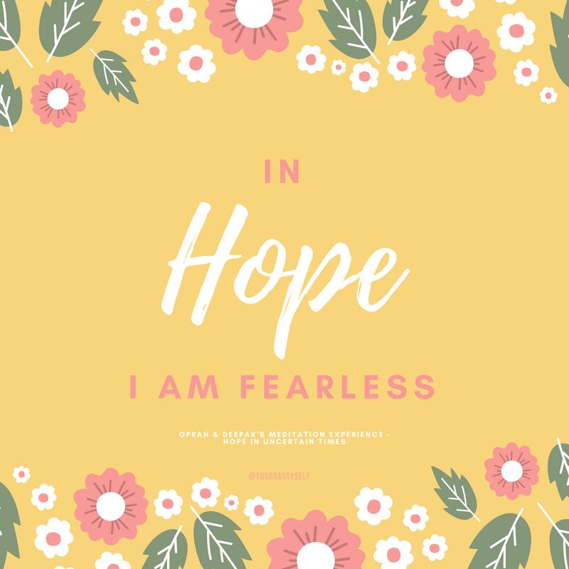 In hope I am fearless - Oprah & Deepak - Hope in Uncertain Times - yoursassyself.com