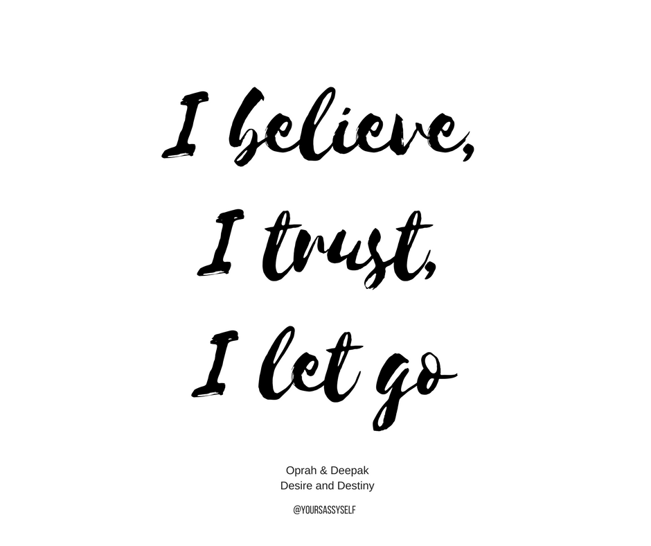I believe, I trust, I let go - yoursassyself.com