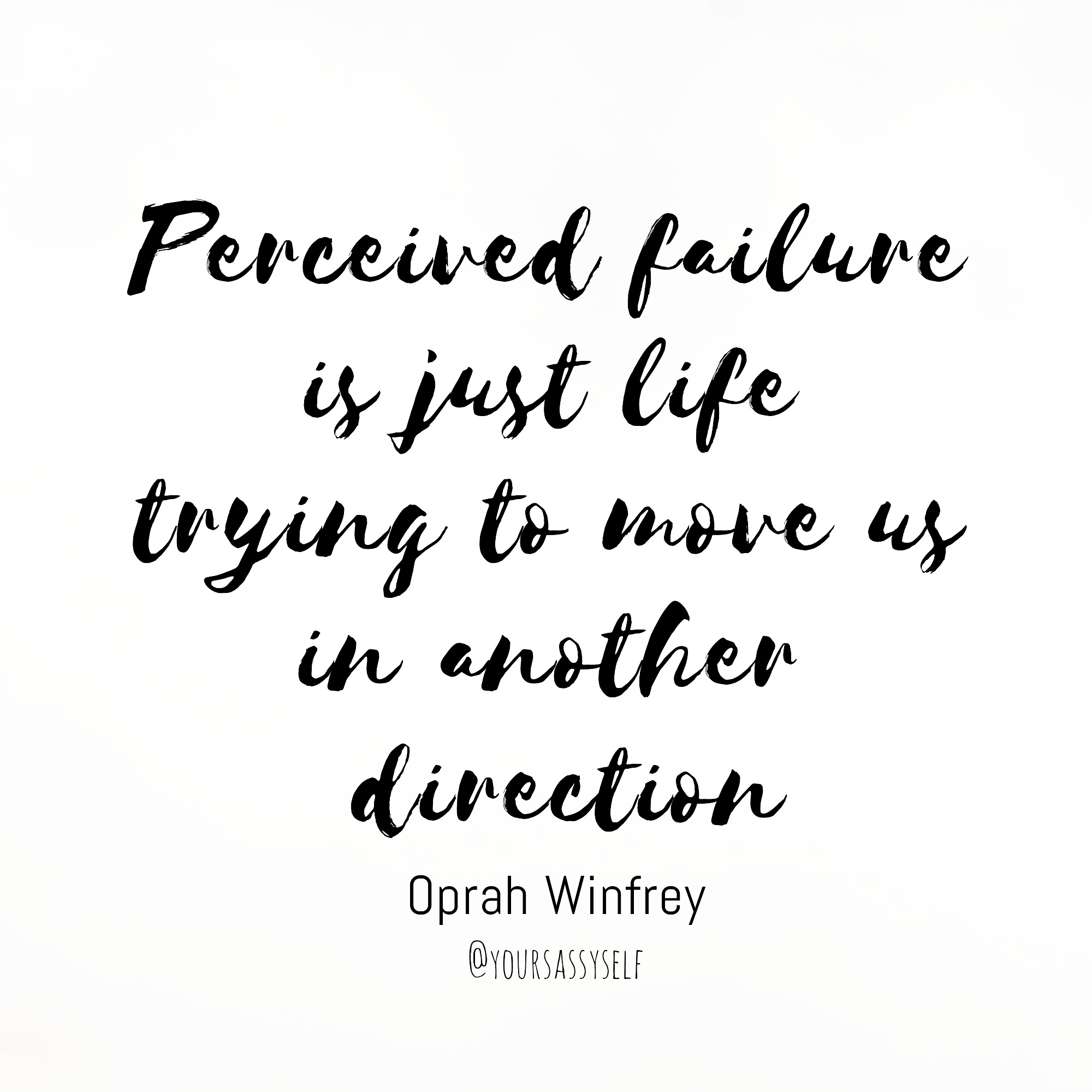 Perceived failure is just life trying to move us in another direction - Oprah - yoursassyself.com