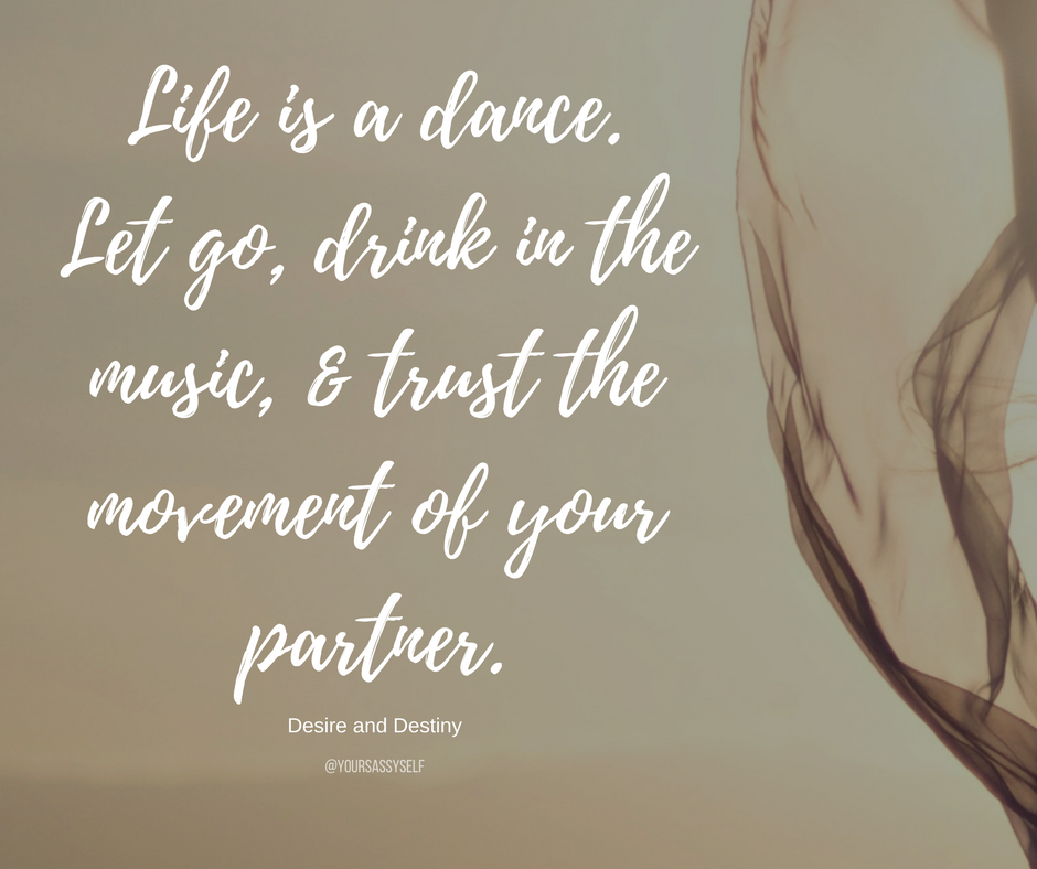 Life is a dance. Drink in the music and trust the movement of your partner. - Deepak Chopra - yoursassyself.com
