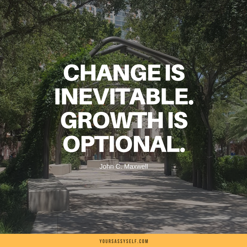Change is inevitable. Growth is optional - John C. Maxwell - yoursassyself.com
