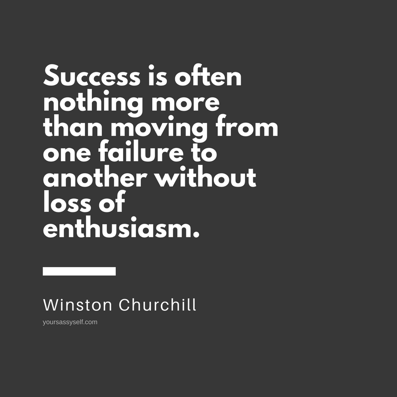 Success is often nothing more than moving from one failure to another without loss of enthusiasm. - Winston Churchill - yoursassyself.com