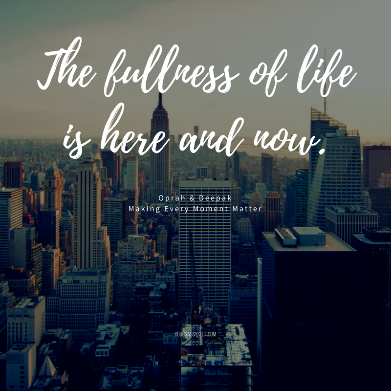 The fullness of life is here and now - yoursassyself.com