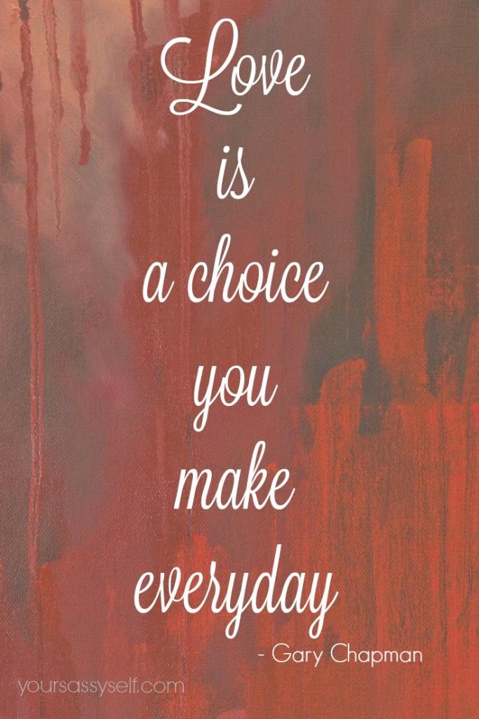 Love is choice - Gary Chapman quote - yoursassyself.com