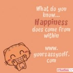 What Do You Know…Happiness Does Come From Within
