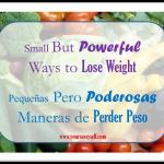 Small But Powerful Ways to Lose Weight – Pequeñas Pero Poderosas Maneras de Perder Peso