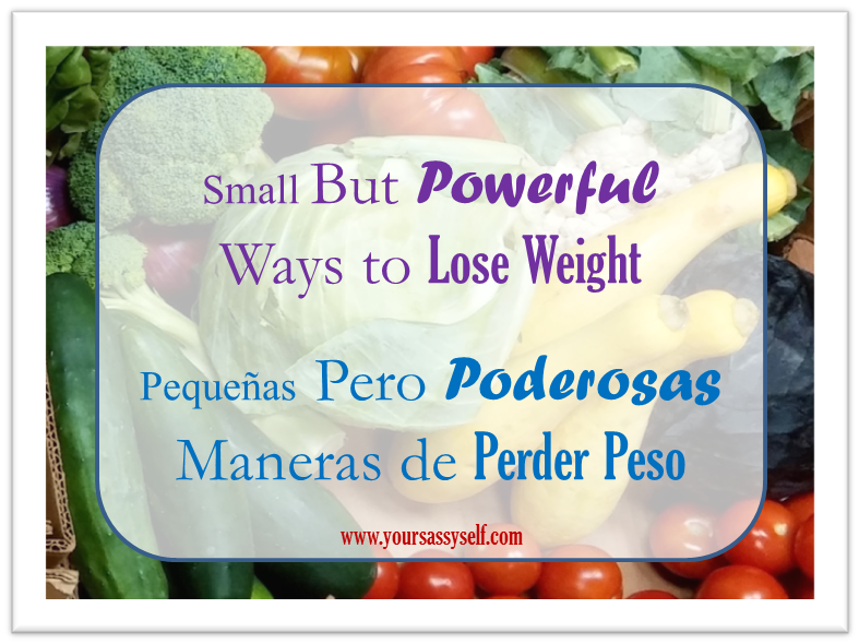 Small But Powerful Ways to Lose Weight – Pequeñas Pero Poderosas Maneras de Perder Peso