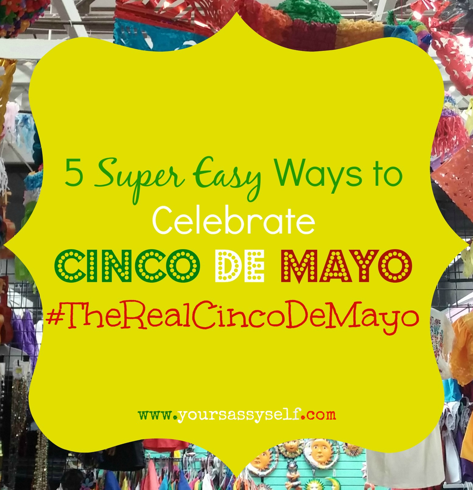 5 Super Easy Ways to Celebrate Cinco de Mayo #TheRealCincoDeMayo