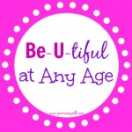 Be U tiful at Any Age
