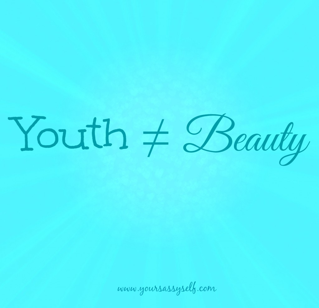 YouthDoesNotEqualBeauty-yoursassyself.com