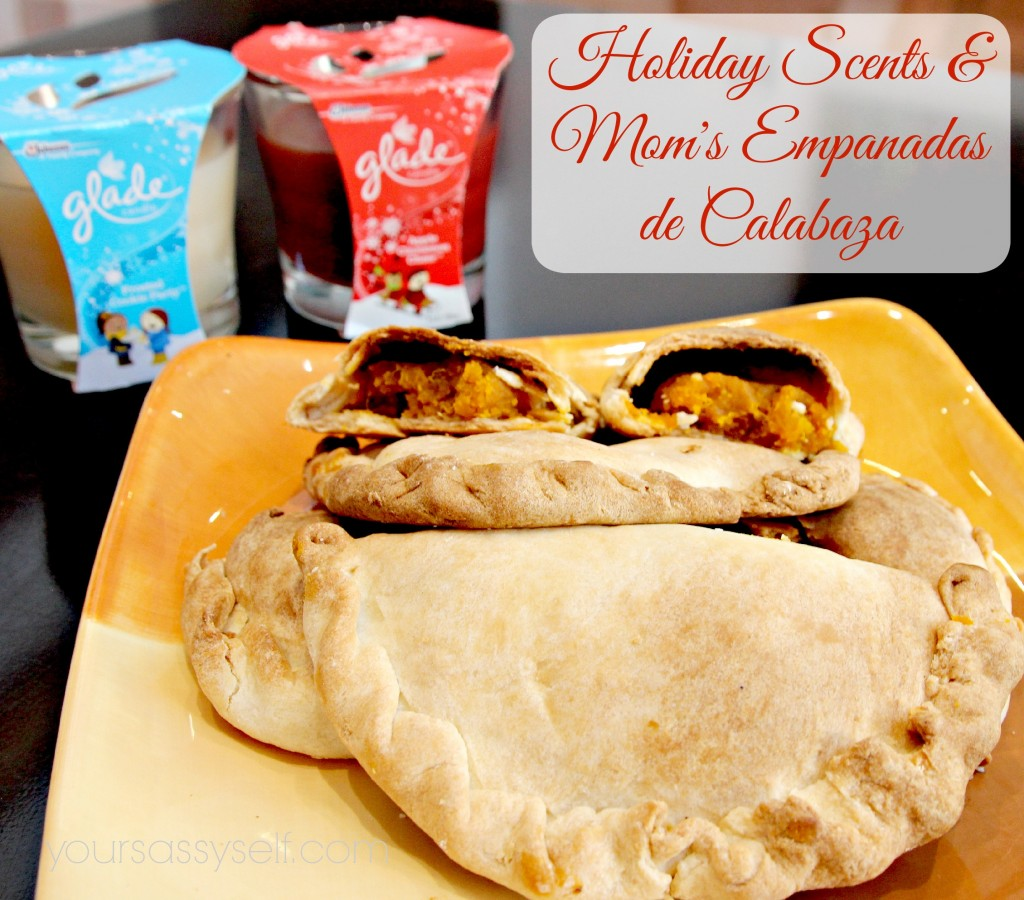 Holiday Scents and Empanadas De Calabaza recipe- hashtag GladeHolidayMood-yoursassyself.com