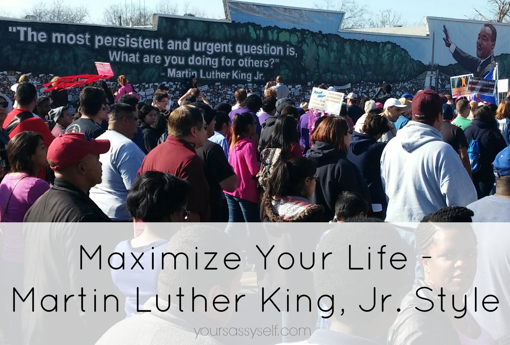Maximize Your Life – Martin Luther King Jr Style