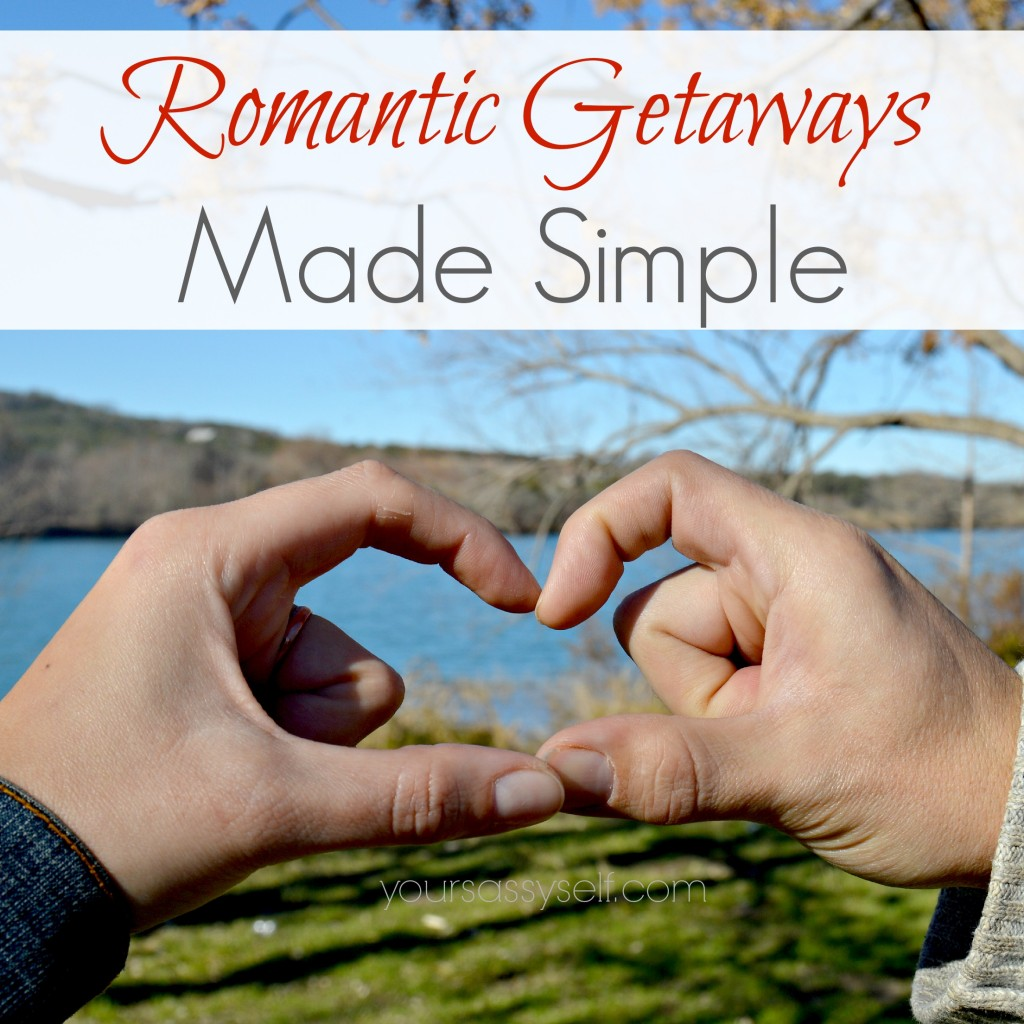 Romantic Getaways Made Simple - yoursassyself.com