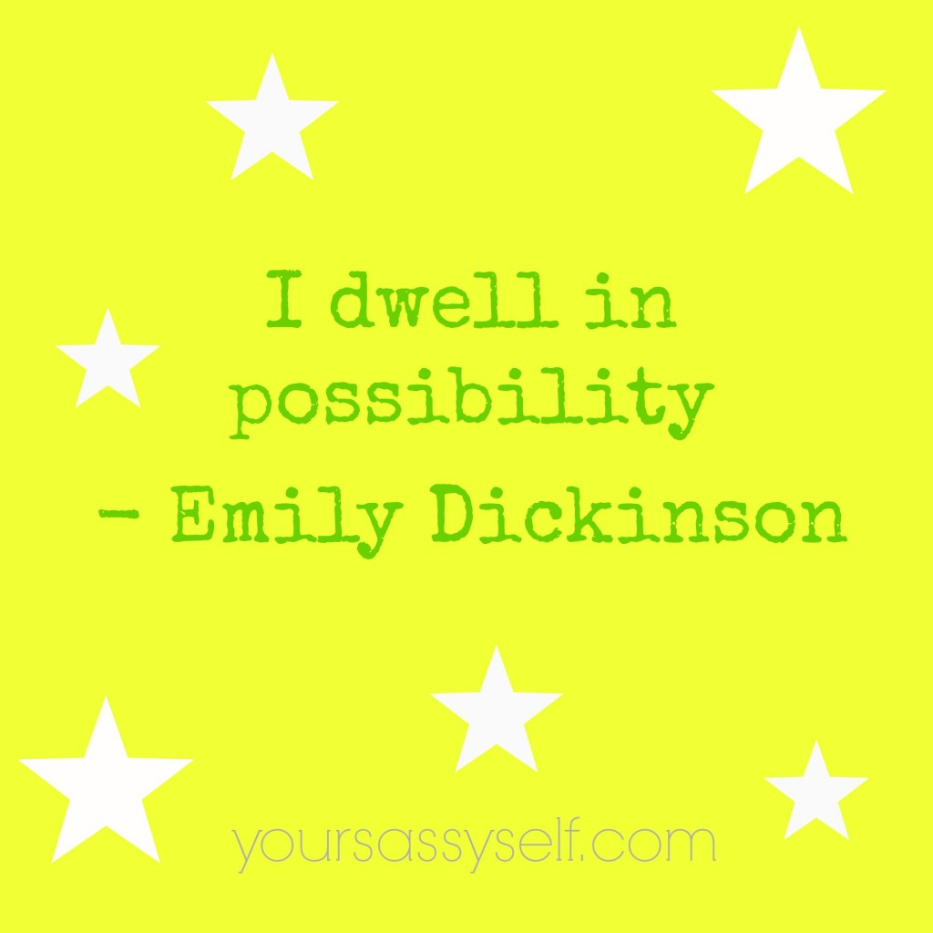 Dwell in Possibility Emily Dickinson Quote - yoursassyself.com