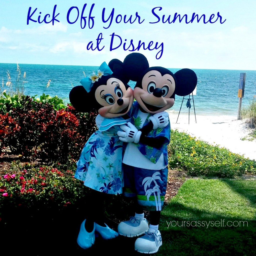 Kick Off Summer at Disney - yoursassyself.com