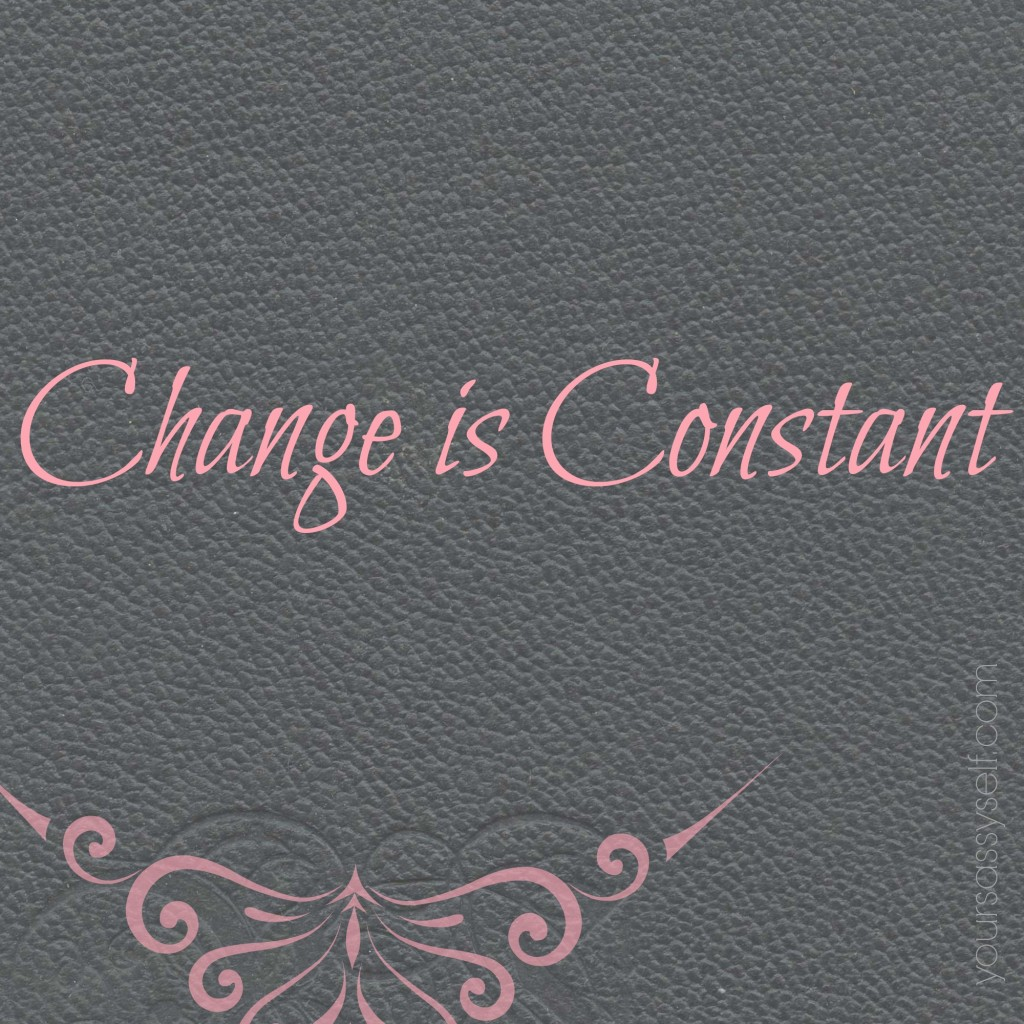 Change is Constant - yoursassyself.com