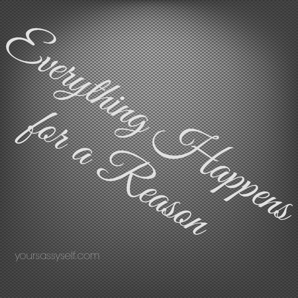 Everything Happens for a Reason - yoursassyself.com