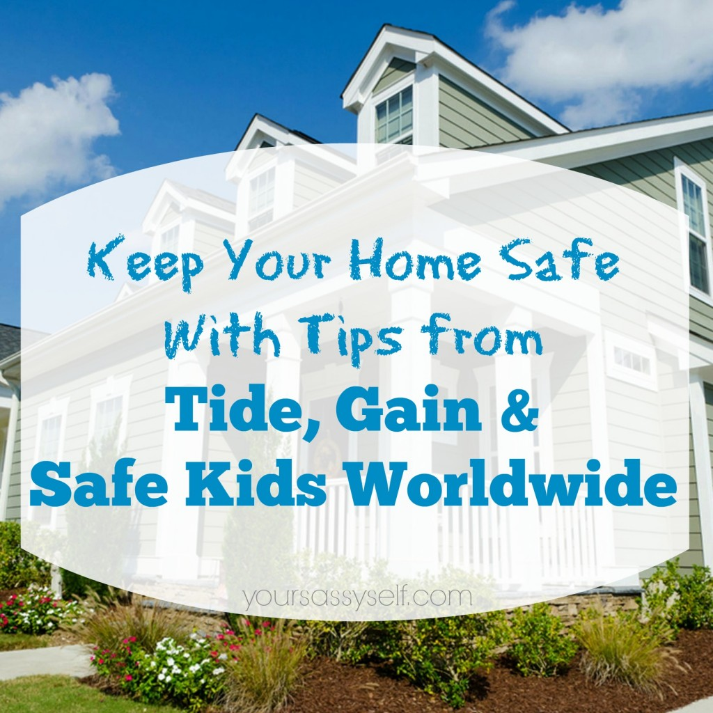 Keep Your Home Safe with Tide, Gain & Safe Kids Worldwide - yoursassyself.com