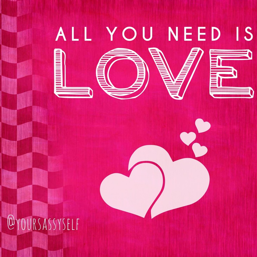 All you need is love - yoursassyself.com