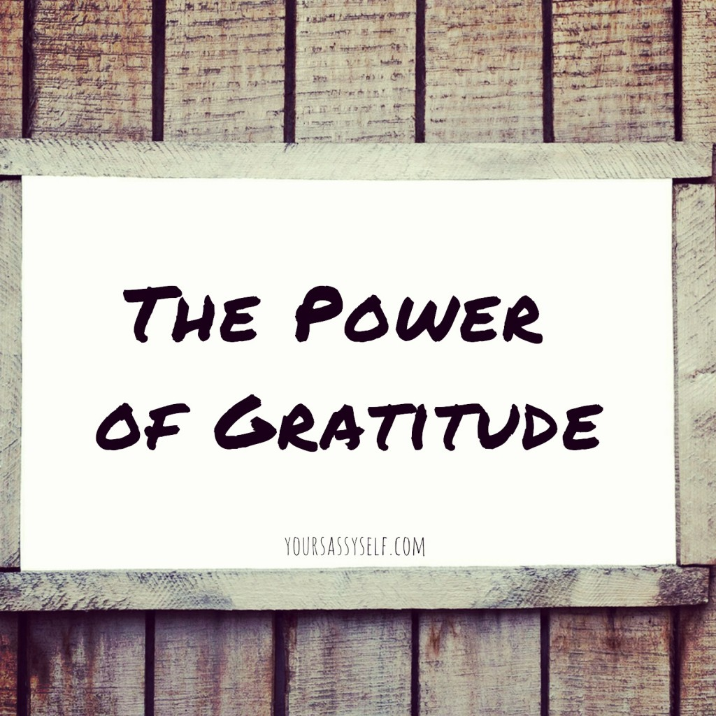 The Power of Gratitude - yoursassyself.com