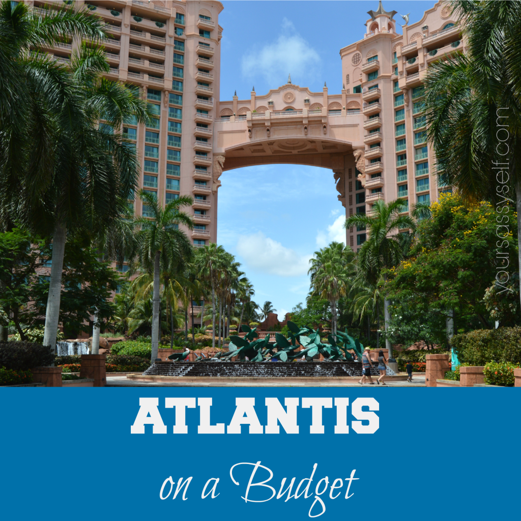 Atlantis on a Budget - yoursassyself.com