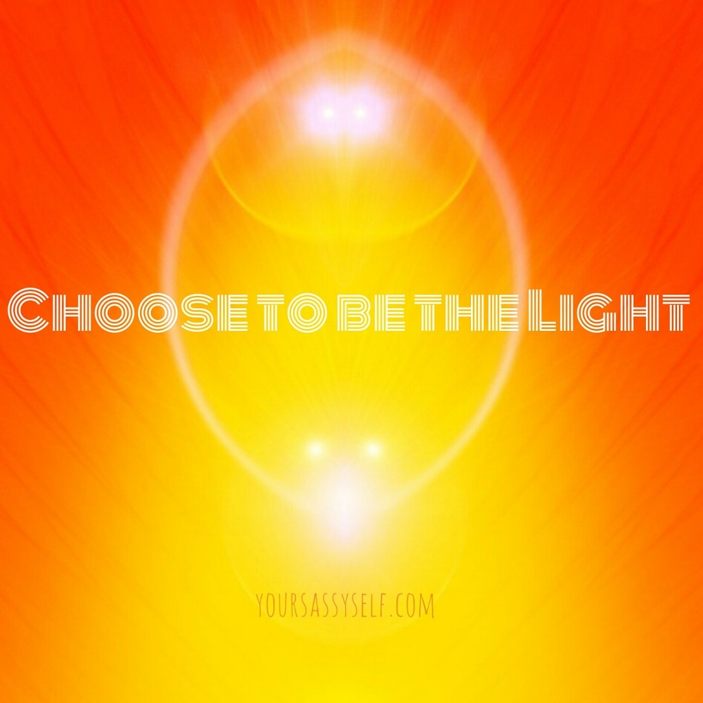 Choose to be the Light - yoursassyself.com