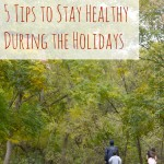 5 Tips to Stay Healthy During the Holidays
