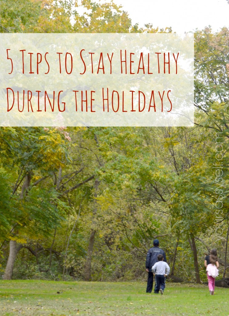 5 Tips to Stay Healthy During the Holidays - yoursassyself.com